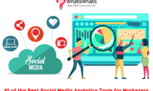 10 of the Best Social Media Analytics Tools for Marketers
