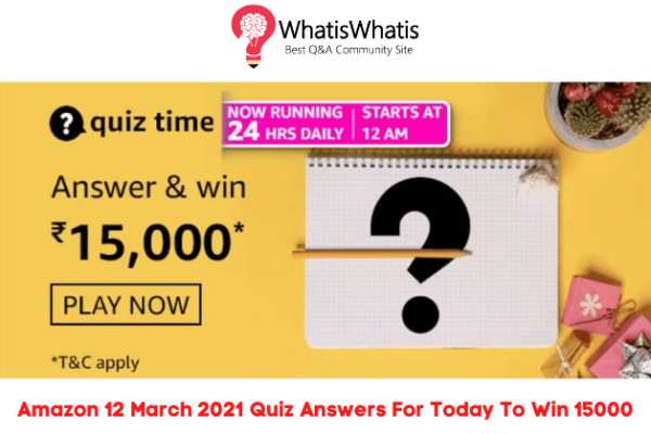 Amazon 12 March 2021 Quiz Answers For Today To Win 15000