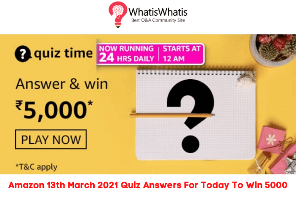 Amazon 13th March 2021 Quiz Answers For Today To Win 5000