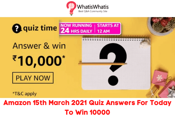 Amazon 15th March 2021 Quiz Answers For Today To Win 10000