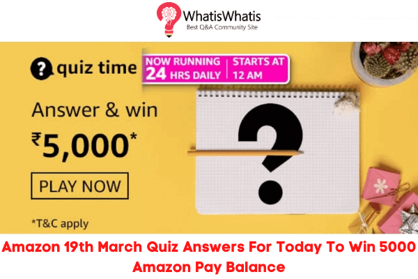 Amazon 19th March Quiz Answers For Today To Win 5000 Amazon Pay Balance