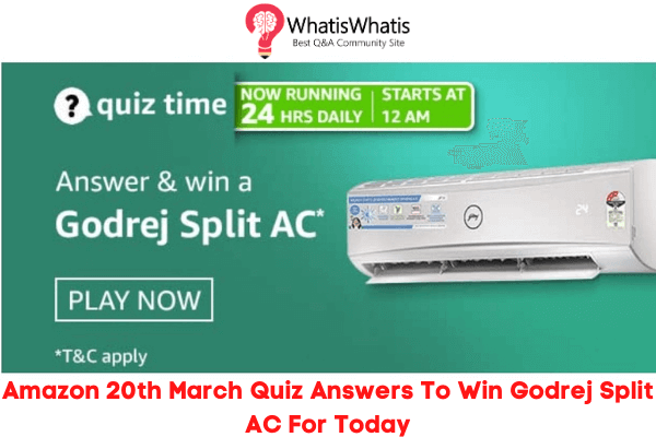 Amazon 20th March Quiz Answers To Win Godrej Split AC For Today