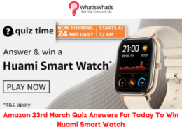 Amazon 23rd March Quiz Answers For Today To Win Huami Smart Watch