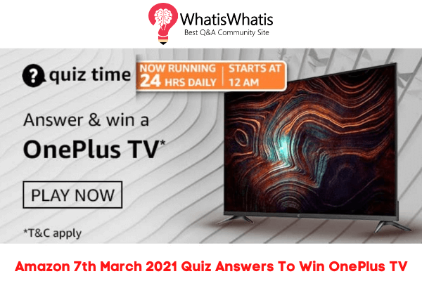 Amazon 7th March 2021 Quiz Answers To Win OnePlus TV