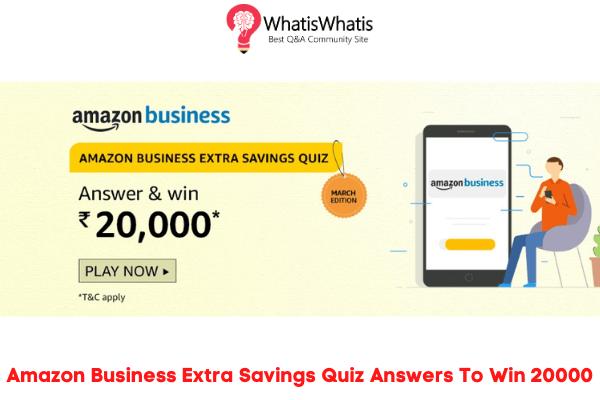 Amazon Business Extra Savings Quiz Answers To Win 20000