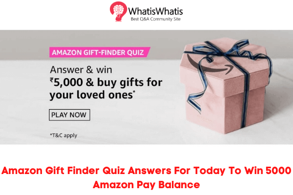 Amazon Gift Finder Quiz Answers For Today To Win 5000 Amazon Pay Balance