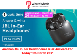 Amazon JBL in-Ear Headphones Quiz Answers For Today 11th March 2021