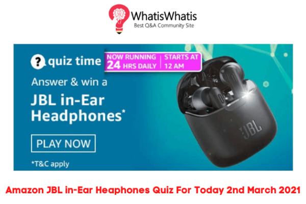 Amazon JBL in-Ear Headphones Quiz Answers For Today 2nd March 2021