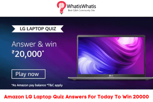 Amazon LG Laptop Quiz Answers For Today To Win 20000