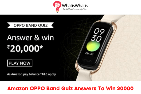Amazon OPPO Band Quiz Answers For Today to Win 20000