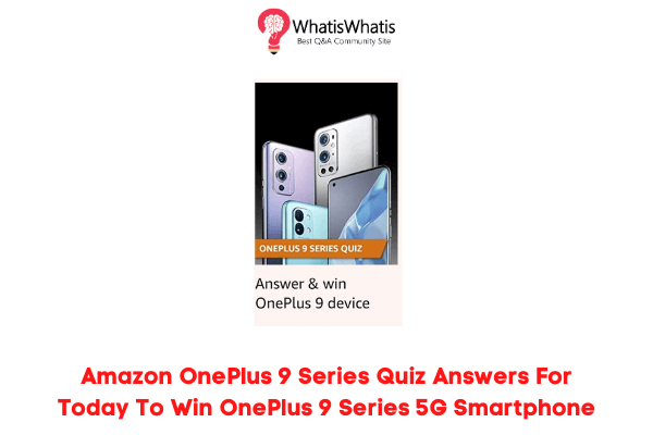 Amazon OnePlus 9 Series Quiz Answers For Today To Win OnePlus 9 Series 5G Smartphone