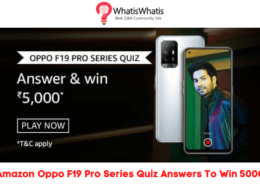 Amazon Oppo F19 Pro Series Quiz Answers To Win 5000