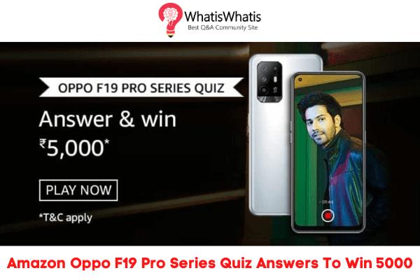 Amazon Oppo F19 Pro Series Quiz Answers To Win 5000