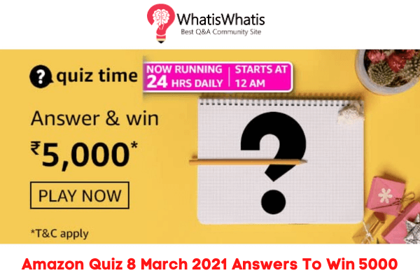 Amazon Quiz 8 March 2021 Answers To Win 5000