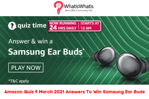 Amazon 9th March 2021 Quiz Answers To Win Samsung Ear Buds