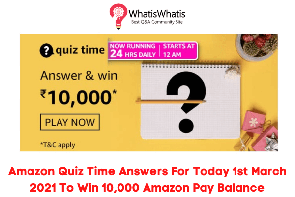Amazon Quiz Time Answers For Today 1st March 2021