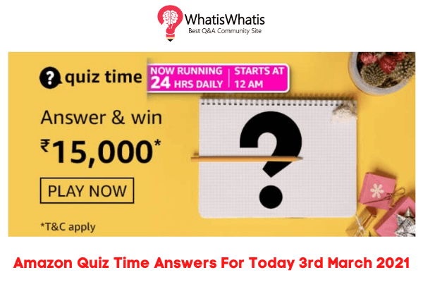 Amazon Quiz Time Answers For Today 3rd March 2021