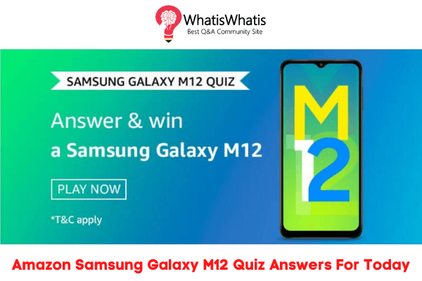 Amazon Samsung Galaxy M12 Quiz Answers For Today