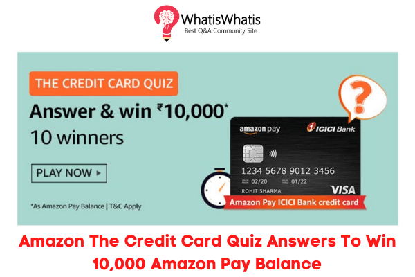 Amazon The Credit Card Quiz Answers To Win 10,000   10 Winners