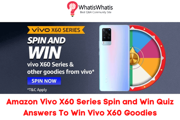 Amazon Vivo X60 Series Spin and Win Quiz Answers To Win Vivo X60, Vivo TWS and More