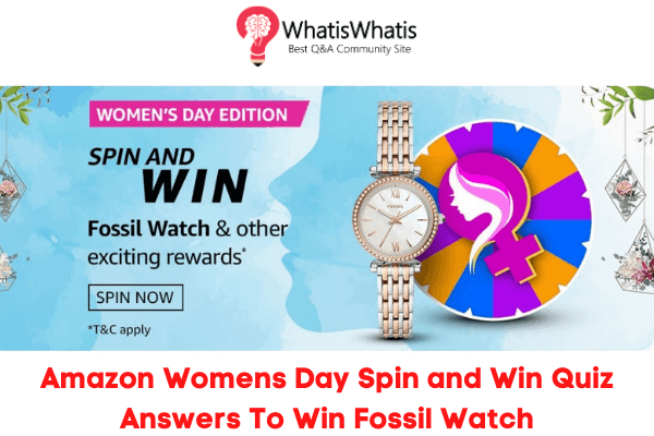 Amazon Womens Day Spin and Win Quiz Answers To Win Fossil Watch