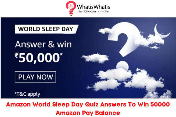 Amazon World Sleep Day Quiz Answers For Today To Win 50000 Amazon Pay Balance