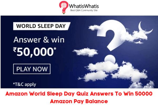 Amazon World Sleep Day Quiz Answers For Today To Win 50000 Amazon Pay Balance