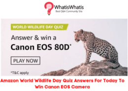 Amazon World Wildlife Day Quiz Answers For Today To Win Canon EOS