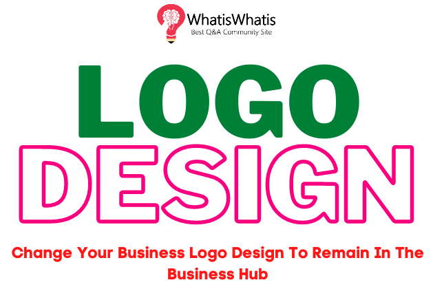 Change Your Business Logo Design To Remain In The Business Hub