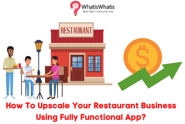 How To Upscale Your Restaurant Business Using Fully Functional App?
