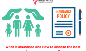 What is insurance and How to choose the best insurance company?