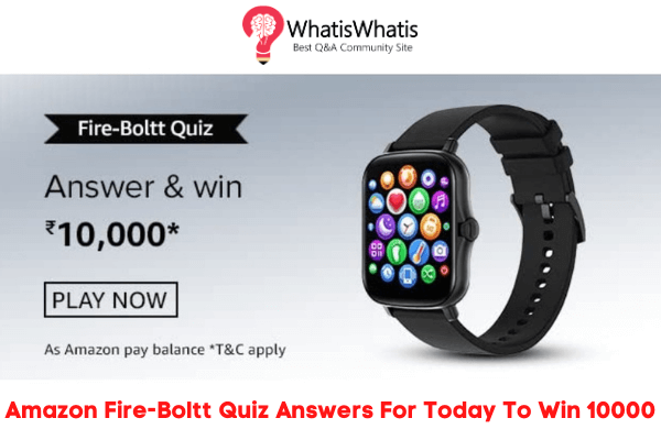 Amazon Fire-Boltt Quiz Answers For Today To Win 10000