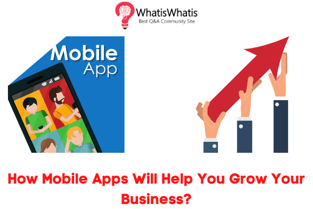 How Mobile Apps Will Help You Grow Your Business?