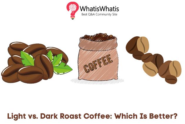 Light Roast vs Dark Roast Coffee: Which Is Better?