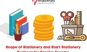 Scope of Stationery and Start Stationery Business for Passive Income