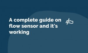 A complete guide on flow sensor and it's working