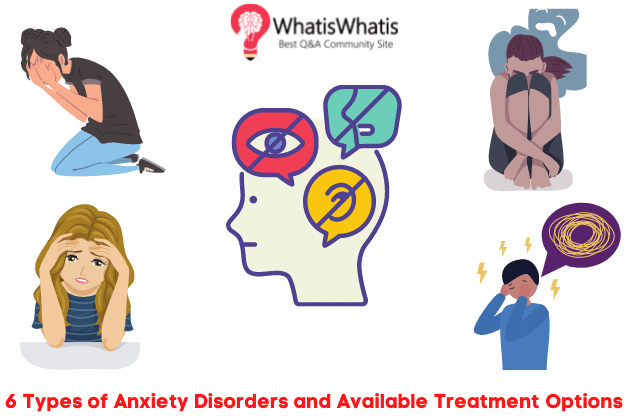 6 Types of Anxiety Disorders and Available Treatment Options