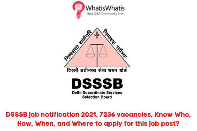 DSSSB job notification 2021, 7236 vacancies, Know Who, How, When, and Where to apply for this job post?