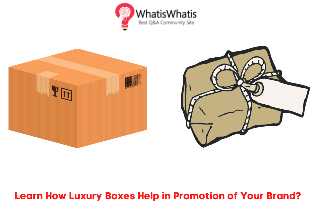 Learn How Luxury Boxes Help in Promotion of Your Brand?