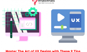 Master The Art of UX Design with These 9 Tips