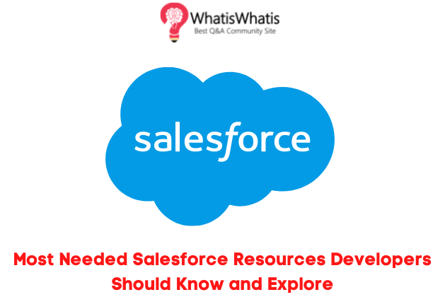 Most Needed Salesforce Resources Developers Should Know and Explore