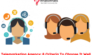 Telemarketing Agency: 8 Criteria To Choose It Well