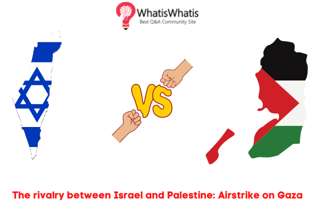 The Rivalry Between Israel and Palestine: Airstrike on Gaza