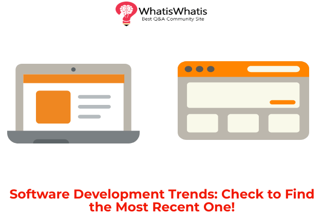 Software Development Trends: Check to Find the Most Recent One!