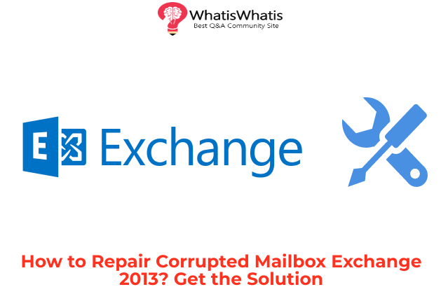 How to Repair Corrupted Mailbox Exchange 2013? Get the Solution