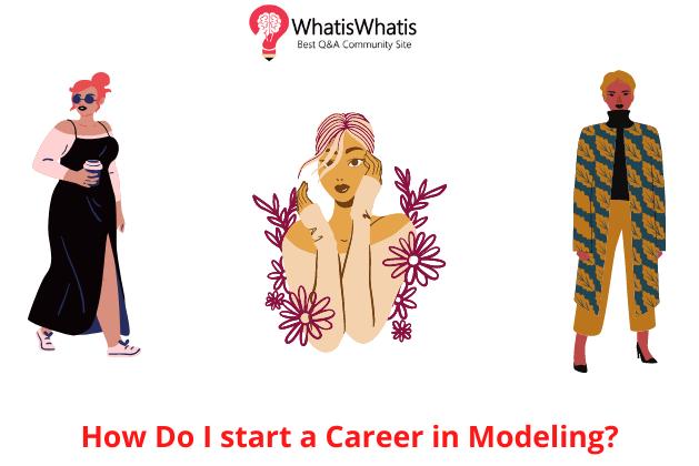 How Do I Start A Career in Modeling?