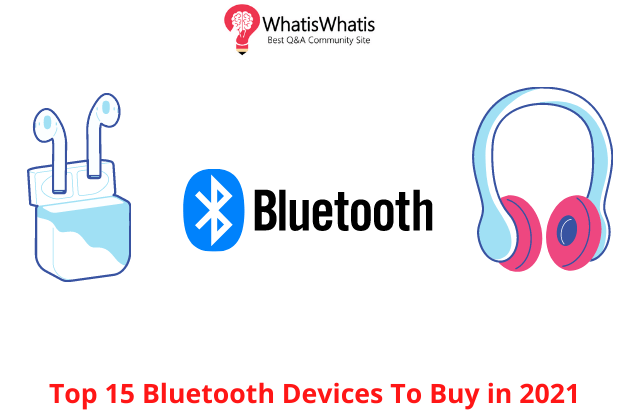 Top 15 Bluetooth Devices To Buy in 2021