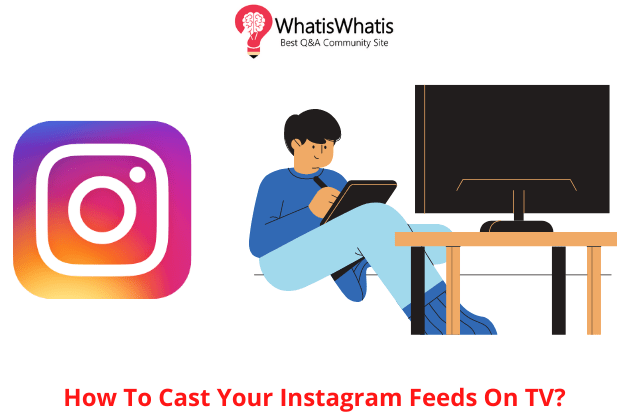 How To Cast Your Instagram Feeds On TV?