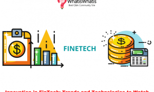 Innovation in FinTech: Trends and Technologies to Watch