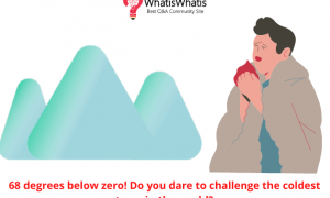 68 degrees below zero! Do you dare to challenge the coldest town in the world?